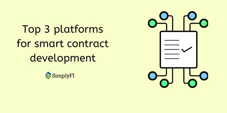 top 3 platform for smart contract development, SimplyFI blogs